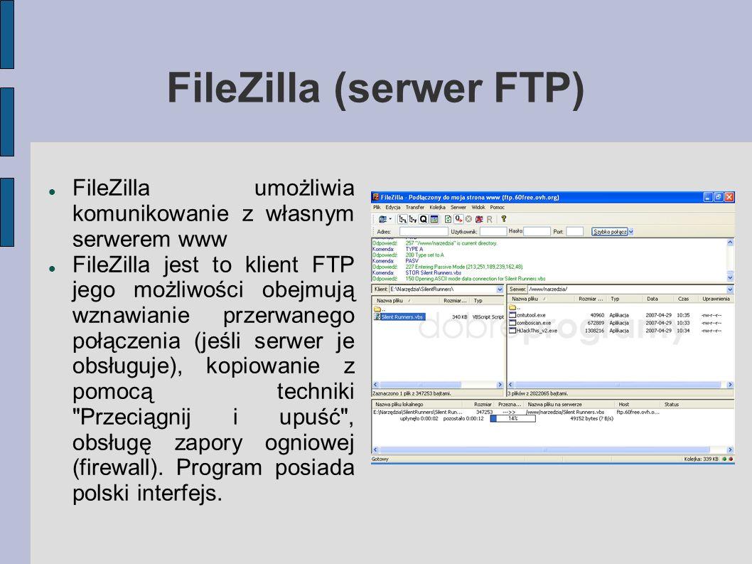 FileZilla (serwer FTP) FileZilla umożliwia komunikowanie z własnym serwerem www FileZilla jest to klient FTP jego możliwości obejmują wznawianie przer