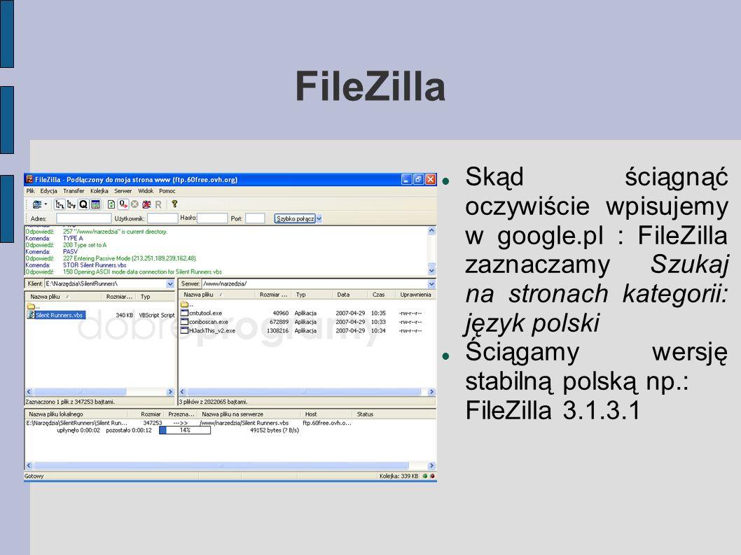 FileZilla Skąd ściągnąć oczywiście wpisujemy w google.pl : FileZilla zaznaczamy Szukaj na stronach kategorii: język polski Ściągamy wersję stabilną po