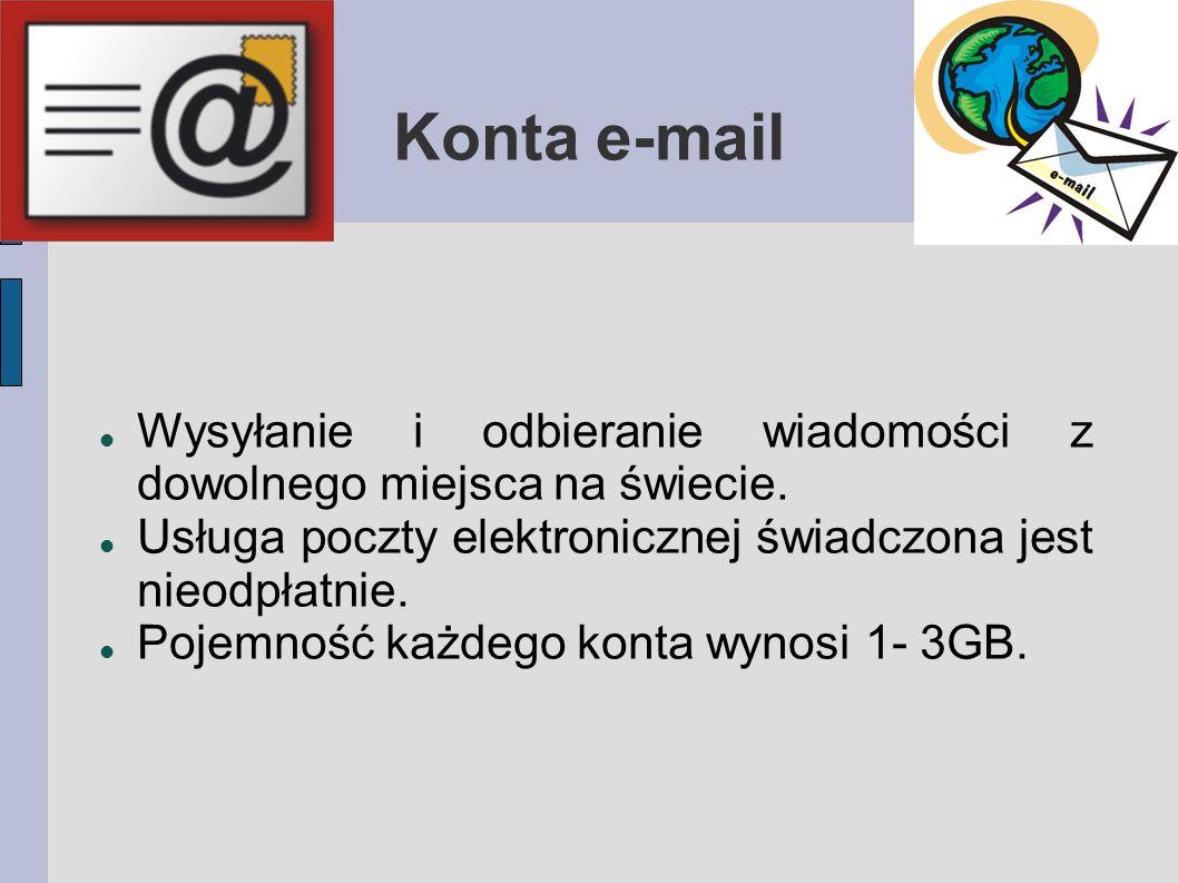 Konta e-mail Wysyłanie i odbieranie wiadomości z dowolnego miejsca na świecie. Usługa poczty elektronicznej świadczona jest nieodpłatnie. Pojemność ka