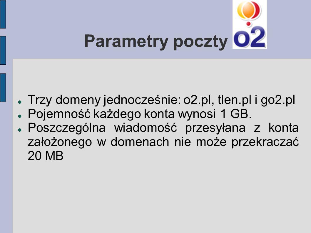 Trzy domeny jednocześnie: o2.pl, tlen.pl i go2.pl Pojemność każdego konta wynosi 1 GB. Poszczególna wiadomość przesyłana z konta założonego w domenach