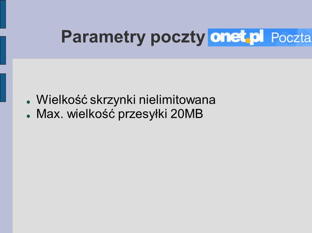 Wielkość skrzynki nielimitowana Max. wielkość przesyłki 20MB Parametry poczty