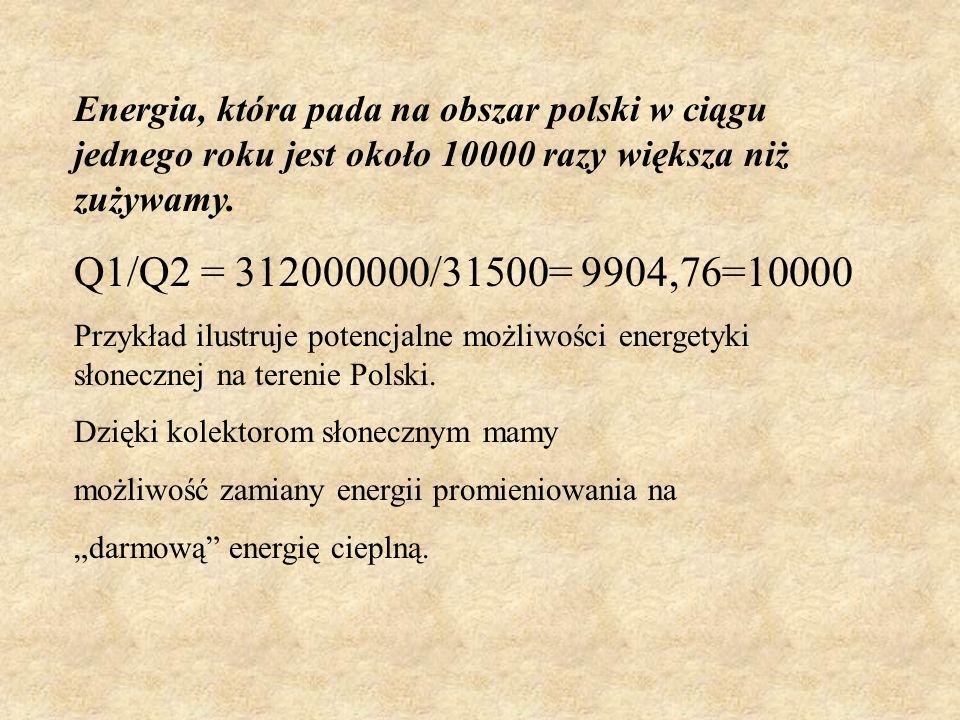 Rozważmy taki przypadek: Obliczanie ilości energii słonecznej docierającej na obszar Polski w czasie jednego roku Założenie: Energia promieniowania: E