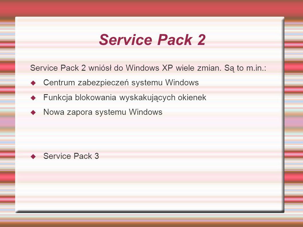 Service Pack 2 Service Pack 2 wniósł do Windows XP wiele zmian. Są to m.in.: Centrum zabezpieczeń systemu Windows Funkcja blokowania wyskakujących oki