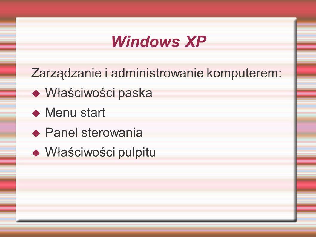 Windows XP Zarządzanie i administrowanie komputerem: Właściwości paska Menu start Panel sterowania Właściwości pulpitu