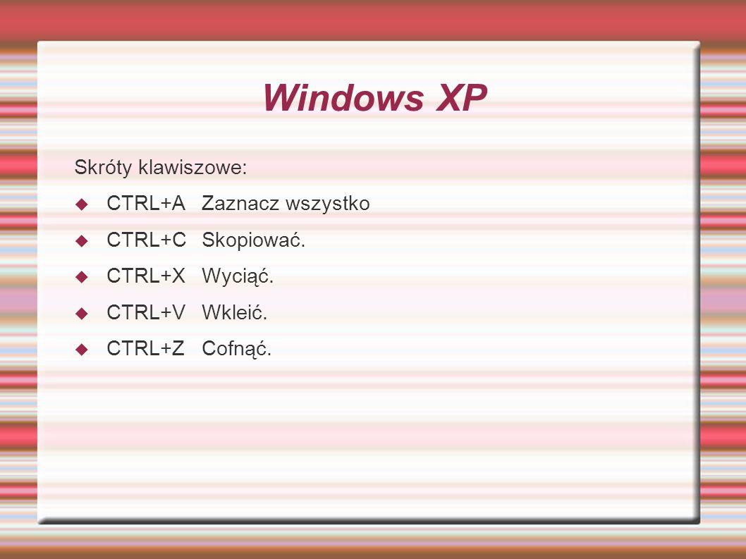 Windows XP Skróty klawiszowe: CTRL+AZaznacz wszystko CTRL+CSkopiować. CTRL+XWyciąć. CTRL+VWkleić. CTRL+ZCofnąć.