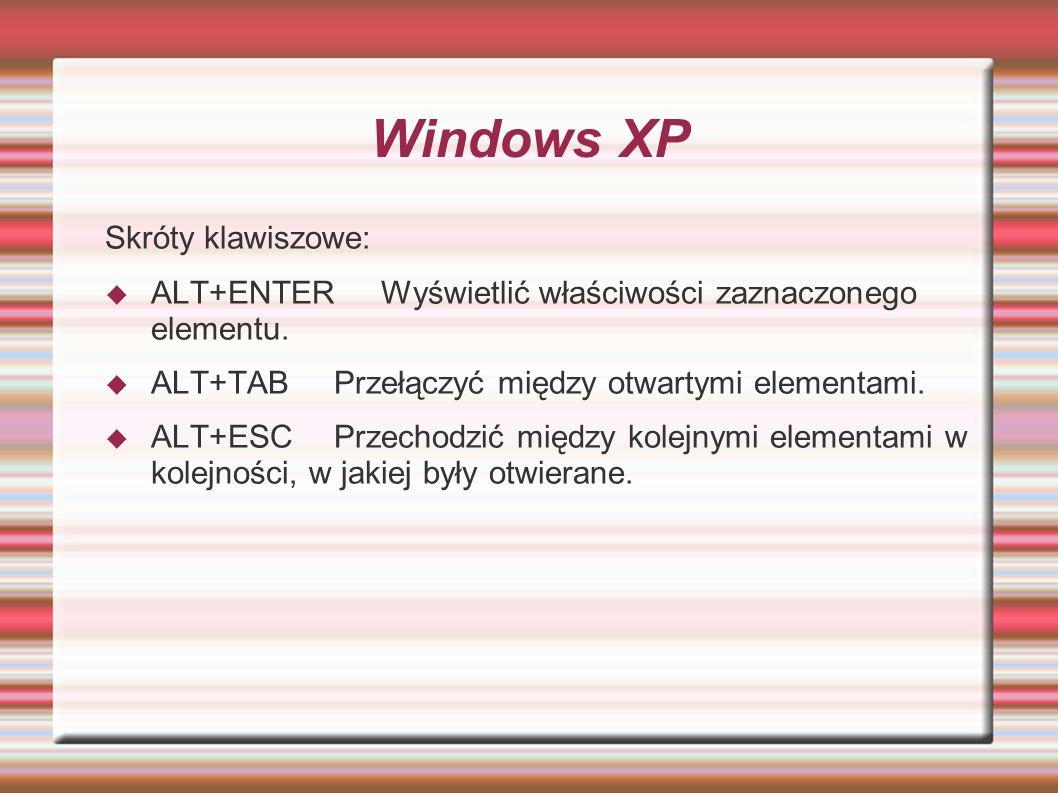 Windows XP Skróty klawiszowe: ALT+ENTERWyświetlić właściwości zaznaczonego elementu. ALT+TABPrzełączyć między otwartymi elementami. ALT+ESCPrzechodzić