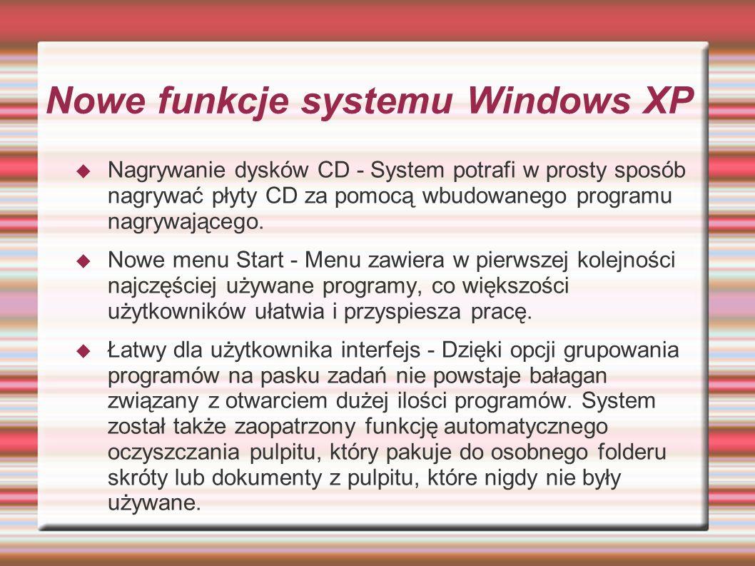 Nowe funkcje systemu Windows XP Przywracanie systemu - Ta funkcja pozwala na przywrócenie stanu systemu do wyznaczonego przez użytkownika punktu po awarii.