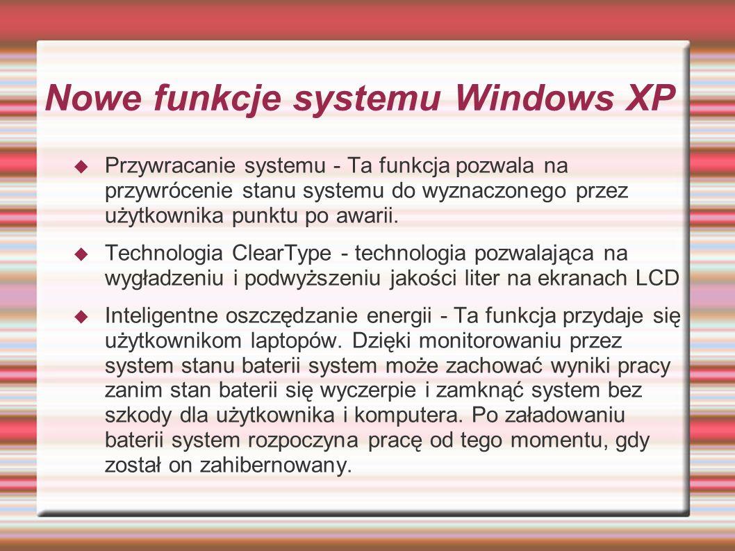 Nowe funkcje systemu Windows XP Przywracanie systemu - Ta funkcja pozwala na przywrócenie stanu systemu do wyznaczonego przez użytkownika punktu po aw