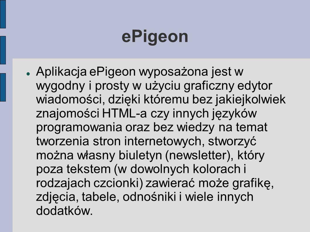 ePigeon Aplikacja ePigeon wyposażona jest w wygodny i prosty w użyciu graficzny edytor wiadomości, dzięki któremu bez jakiejkolwiek znajomości HTML-a
