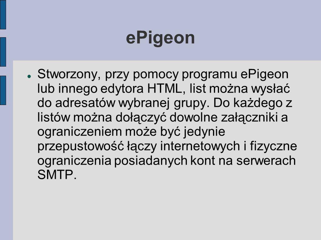 ePigeon Stworzony, przy pomocy programu ePigeon lub innego edytora HTML, list można wysłać do adresatów wybranej grupy. Do każdego z listów można dołą