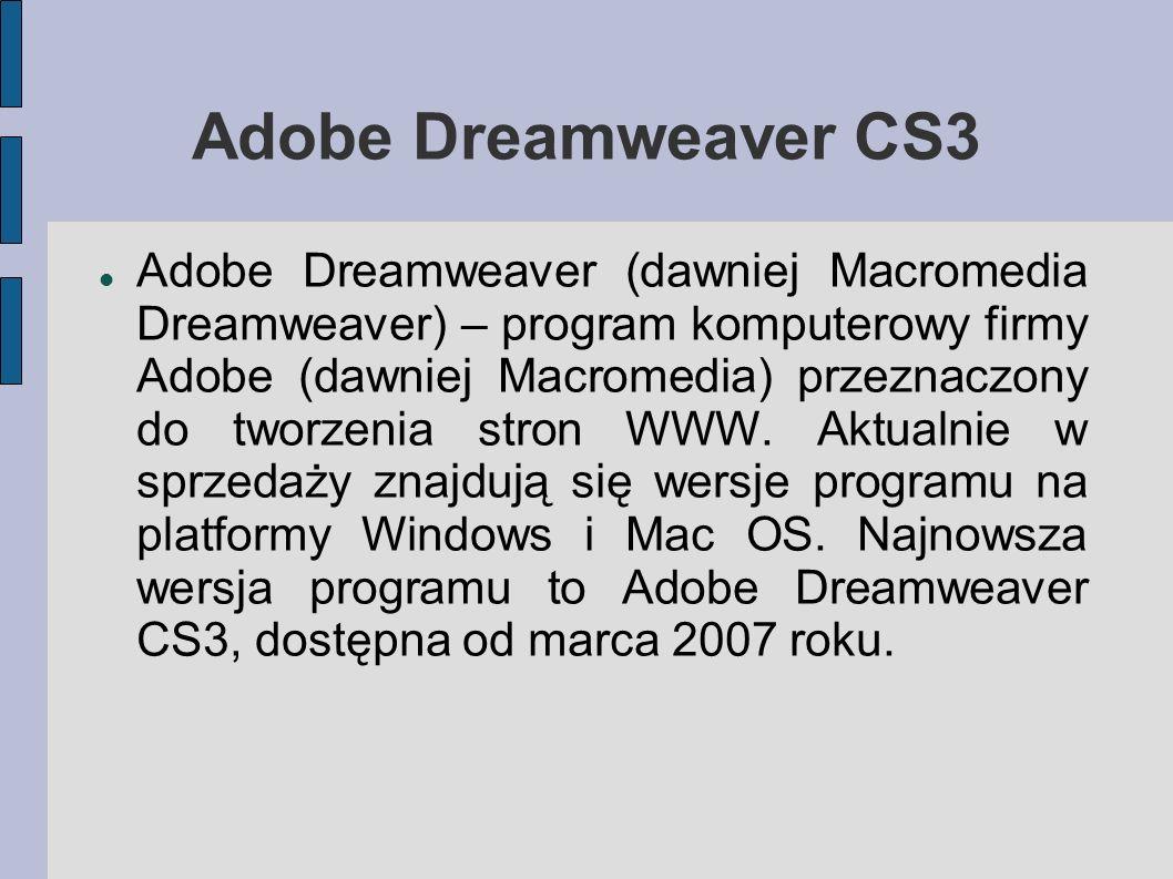 Adobe Dreamweaver CS3 Program posiada rozbudowane opcje tworzenia serwisów internetowych; umożliwia edycję dokumentów w trybie WYSIWYG oraz trybie widoku źródła z opcją kolorowania składni, autouzupełnieniami kodu.