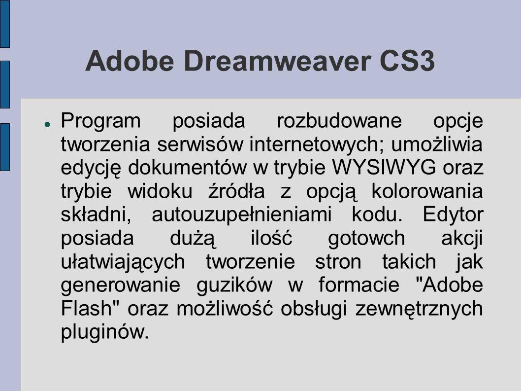 Adobe Dreamweaver CS3 Program posiada rozbudowane opcje tworzenia serwisów internetowych; umożliwia edycję dokumentów w trybie WYSIWYG oraz trybie wid