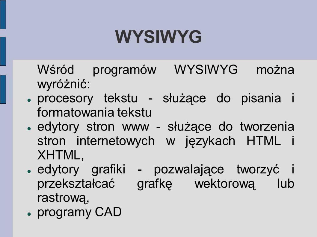 WYSIWYG Wśród programów WYSIWYG można wyróżnić: procesory tekstu - służące do pisania i formatowania tekstu edytory stron www - służące do tworzenia s
