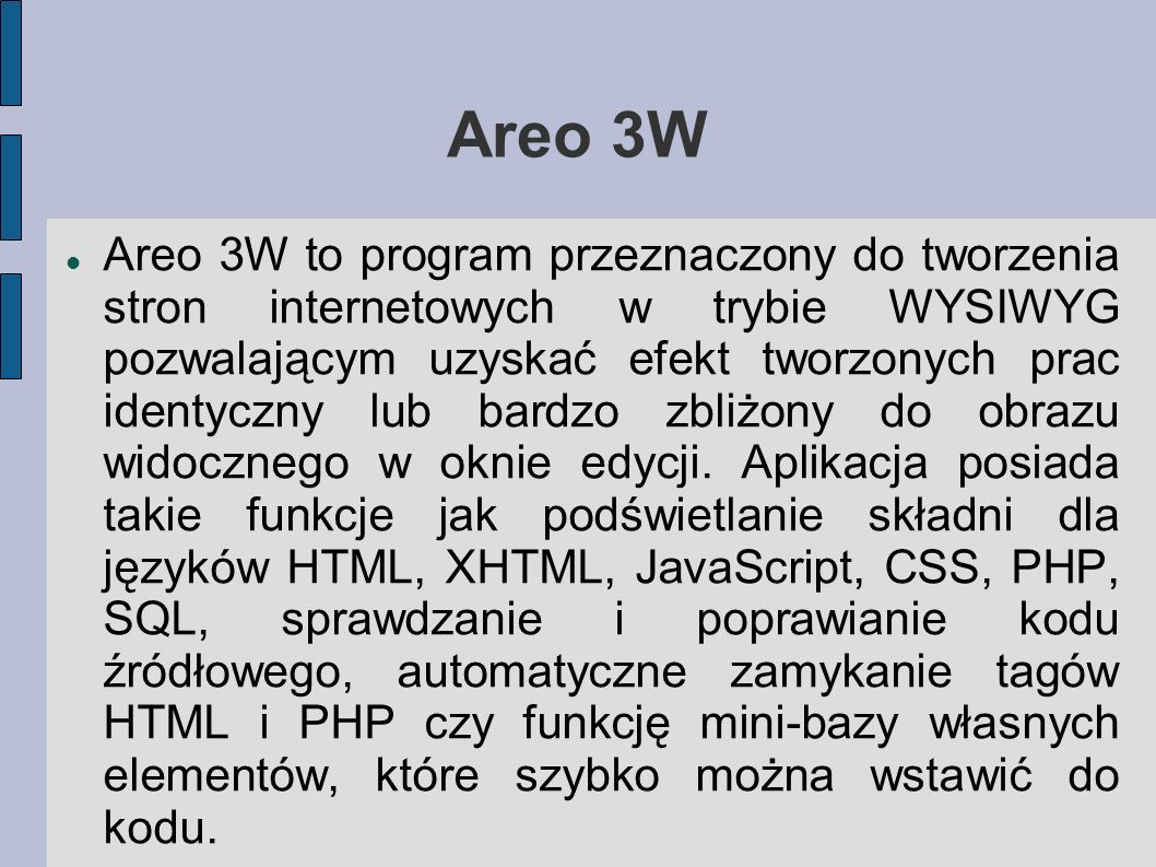 Areo 3W Areo 3W to program przeznaczony do tworzenia stron internetowych w trybie WYSIWYG pozwalającym uzyskać efekt tworzonych prac identyczny lub ba