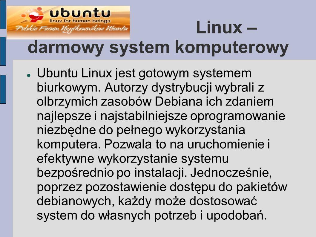 Linux – darmowy system komputerowy Ubuntu Linux jest gotowym systemem biurkowym. Autorzy dystrybucji wybrali z olbrzymich zasobów Debiana ich zdaniem