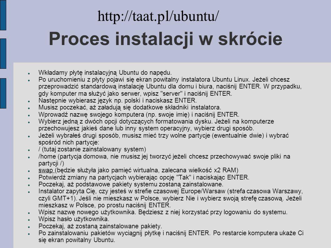Proces instalacji w skrócie Wkładamy płytę instalacyjną Ubuntu do napędu. Po uruchomieniu z płyty pojawi się ekran powitalny instalatora Ubuntu Linux.