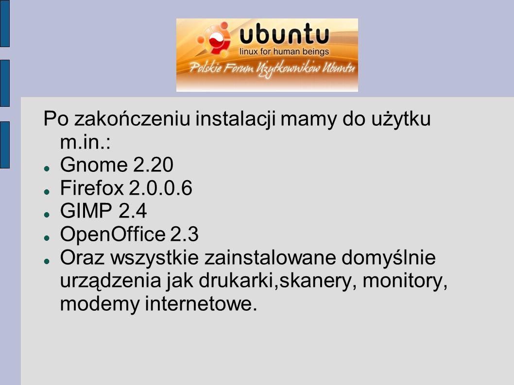 Po zakończeniu instalacji mamy do użytku m.in.: Gnome 2.20 Firefox 2.0.0.6 GIMP 2.4 OpenOffice 2.3 Oraz wszystkie zainstalowane domyślnie urządzenia jak drukarki,skanery, monitory, modemy internetowe.