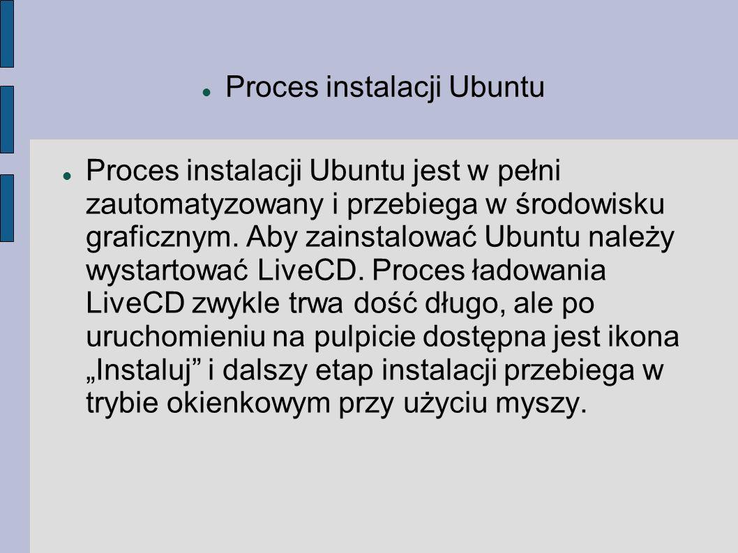 Proces instalacji Ubuntu Proces instalacji Ubuntu jest w pełni zautomatyzowany i przebiega w środowisku graficznym. Aby zainstalować Ubuntu należy wys