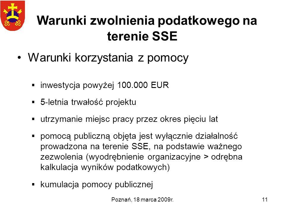 Poznań, 18 marca 2009r.11 Warunki zwolnienia podatkowego na terenie SSE Warunki korzystania z pomocy inwestycja powyżej 100.000 EUR 5-letnia trwałość