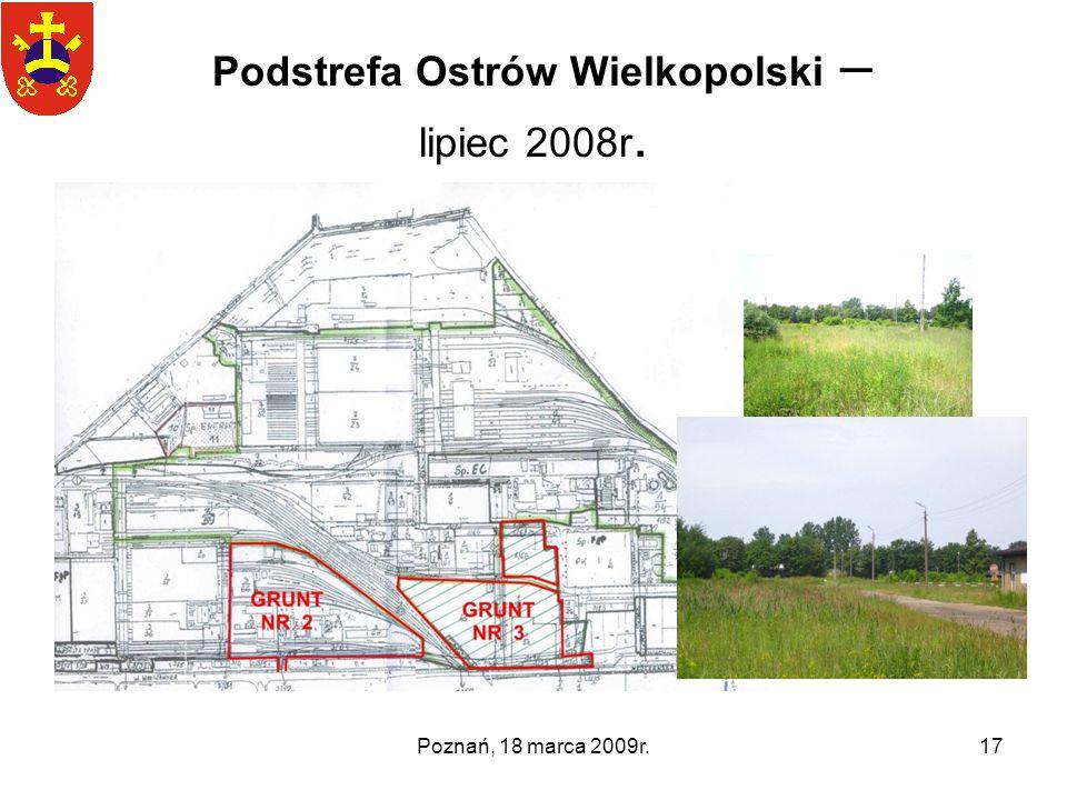 Poznań, 18 marca 2009r.17 Podstrefa Ostrów Wielkopolski – lipiec 2008r.