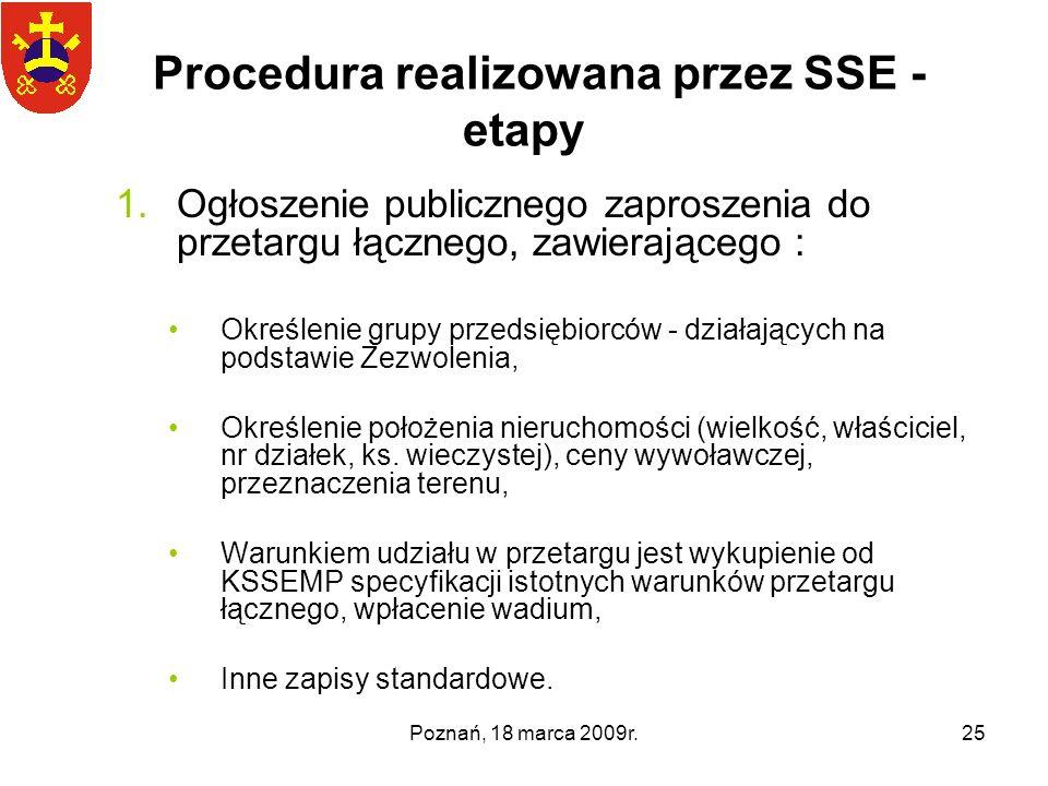 Poznań, 18 marca 2009r.25 Procedura realizowana przez SSE - etapy 1.Ogłoszenie publicznego zaproszenia do przetargu łącznego, zawierającego : Określen