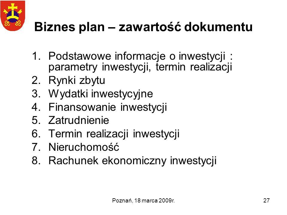 Poznań, 18 marca 2009r.27 Biznes plan – zawartość dokumentu 1.Podstawowe informacje o inwestycji : parametry inwestycji, termin realizacji 2.Rynki zby
