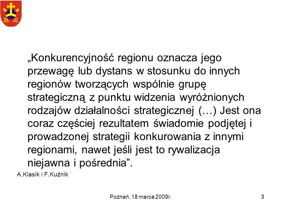 Poznań, 18 marca 2009r.3 Konkurencyjność regionu oznacza jego przewagę lub dystans w stosunku do innych regionów tworzących wspólnie grupę strategiczn