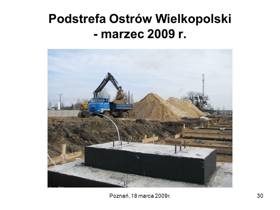 Poznań, 18 marca 2009r.30 Podstrefa Ostrów Wielkopolski - marzec 2009 r.