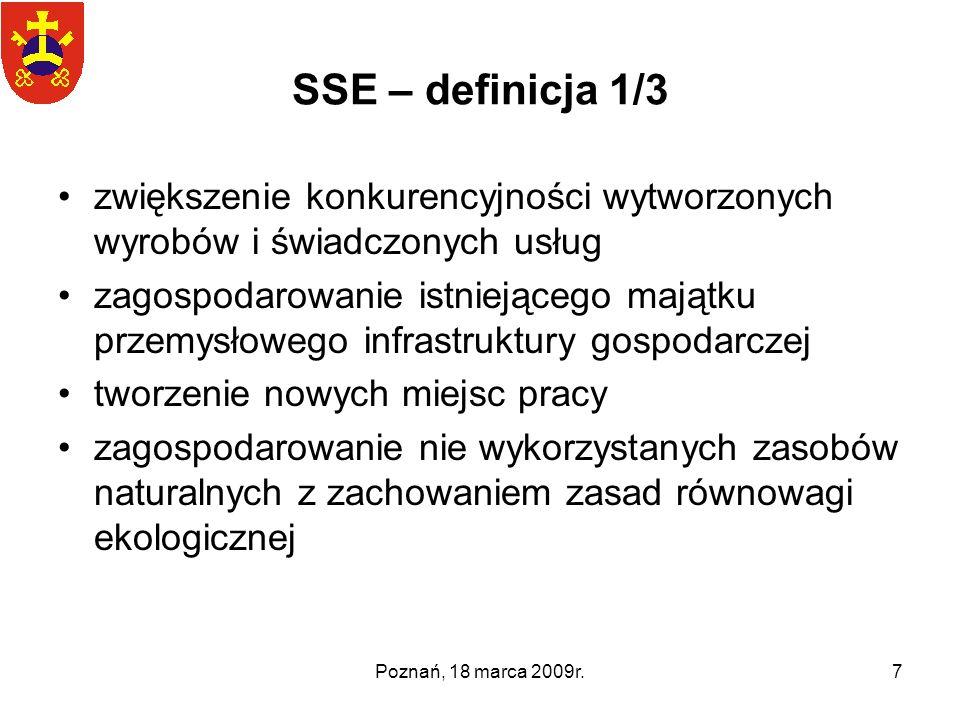 Poznań, 18 marca 2009r.7 SSE – definicja 1/3 zwiększenie konkurencyjności wytworzonych wyrobów i świadczonych usług zagospodarowanie istniejącego mają