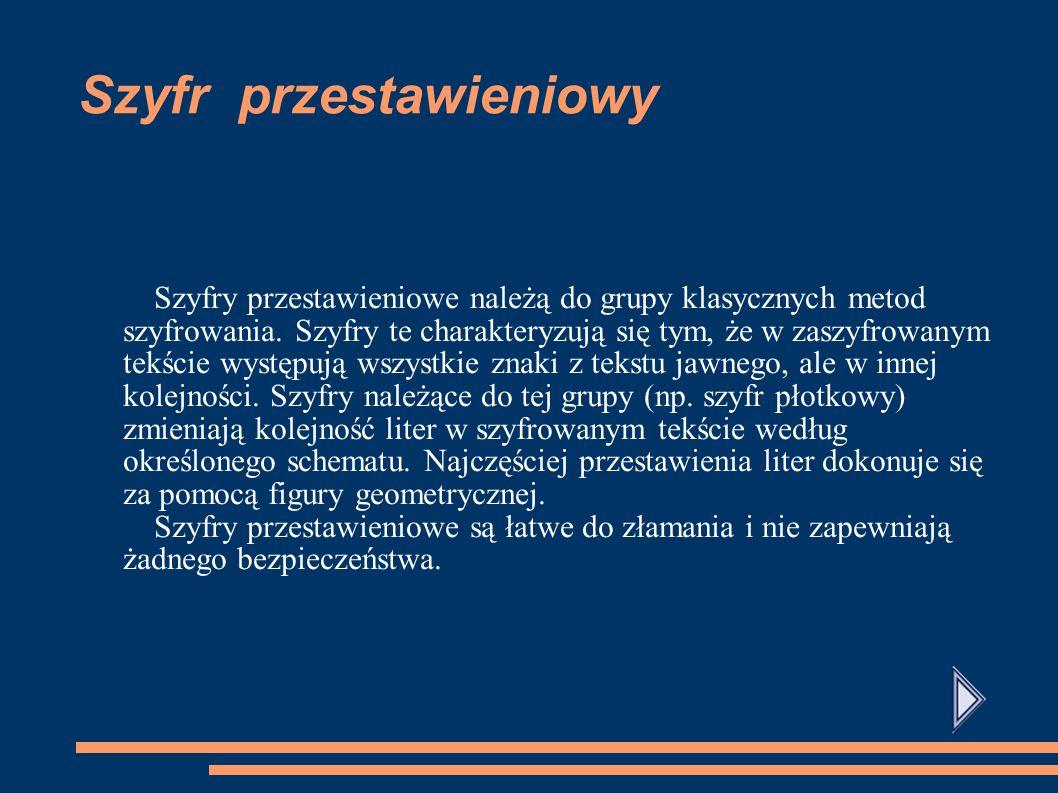 Szyfr podstawieniowy Szyfry podstawieniowe to szyfry, których działanie opiera się na podstawianiu pod znaki alfabetu jawnego znaków alfabetu szyfrowe