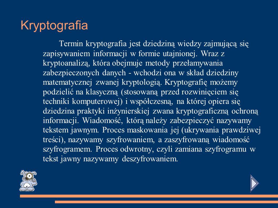 Kryptografia Termin kryptografia jest dziedziną wiedzy zajmującą się zapisywaniem informacji w formie utajnionej.