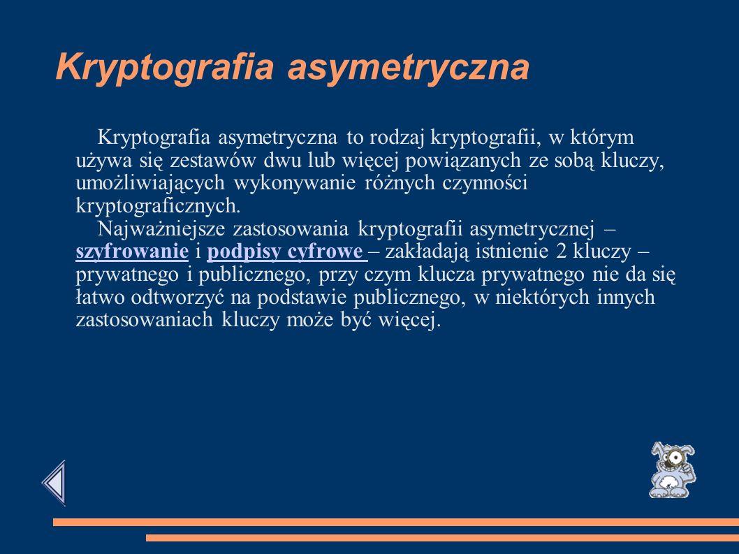 Kryptografia symetryczna Kryptografia symetryczna to taki rodzaj szyfrowania, w którym tekst jawny ulega przekształceniu na tekst zaszyfrowany za pomo