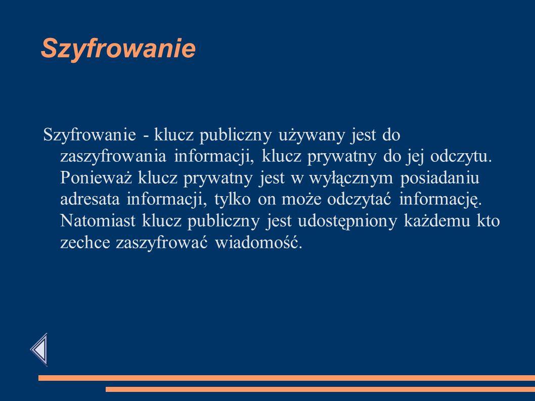 Szyfrowanie Szyfrowanie - klucz publiczny używany jest do zaszyfrowania informacji, klucz prywatny do jej odczytu.