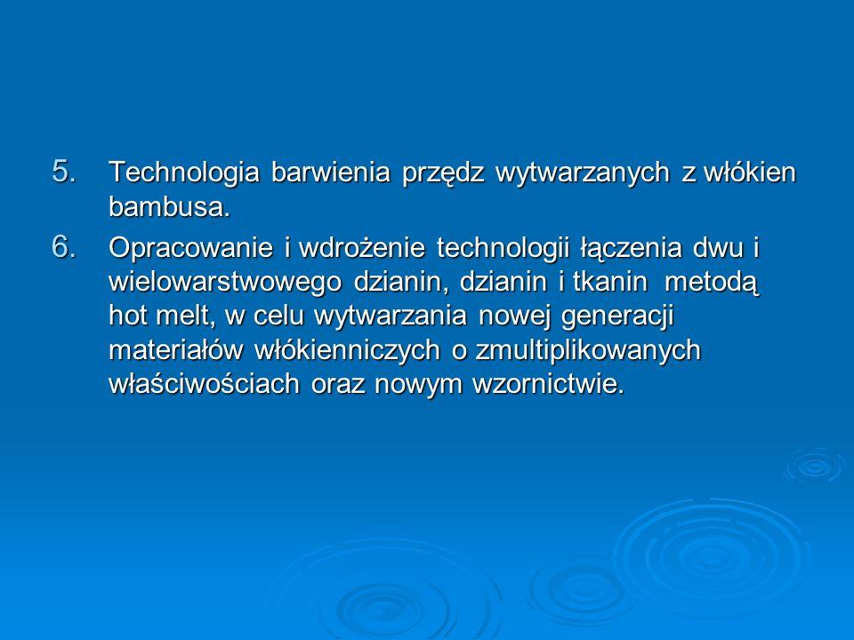 5. Technologia barwienia przędz wytwarzanych z włókien bambusa. 6. Opracowanie i wdrożenie technologii łączenia dwu i wielowarstwowego dzianin, dziani