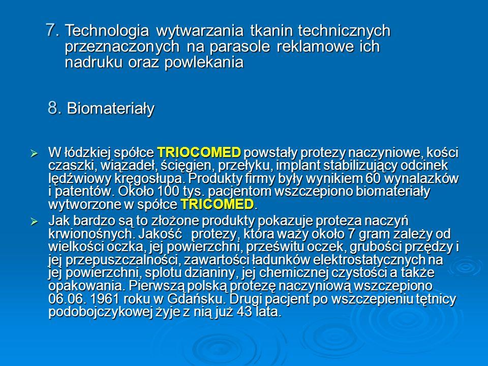 8. Biomateriały W łódzkiej spółce TRIOCOMED powstały protezy naczyniowe, kości czaszki, wiązadeł, ścięgien, przełyku, implant stabilizujący odcinek lę