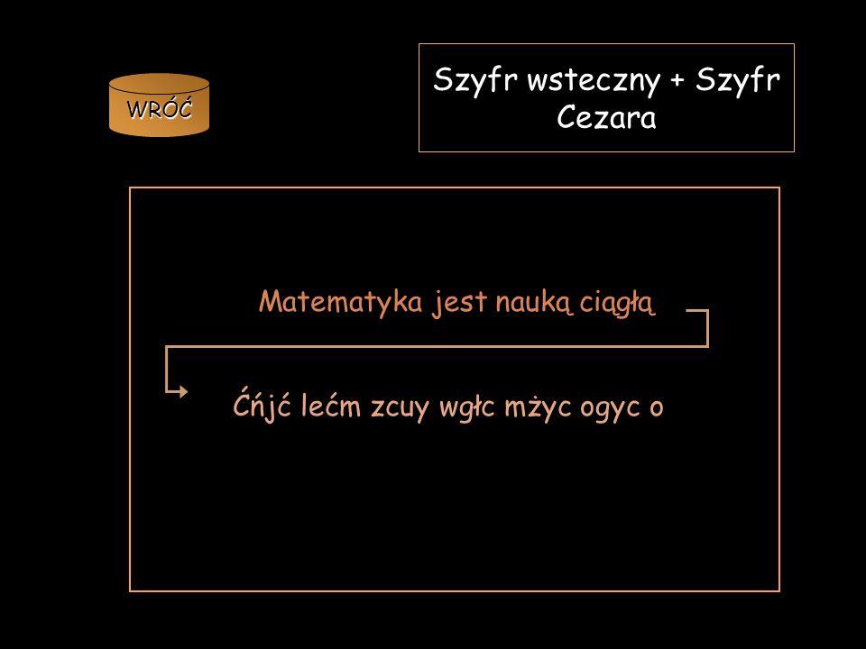 Szyfr wsteczny + Szyfr Cezara Aby znacznie utrudnić odszyfrowanie tajnej informacji możemy zastosować jednocześnie SZYFR WSTECZNY i SZYFR CEZARA. Zape