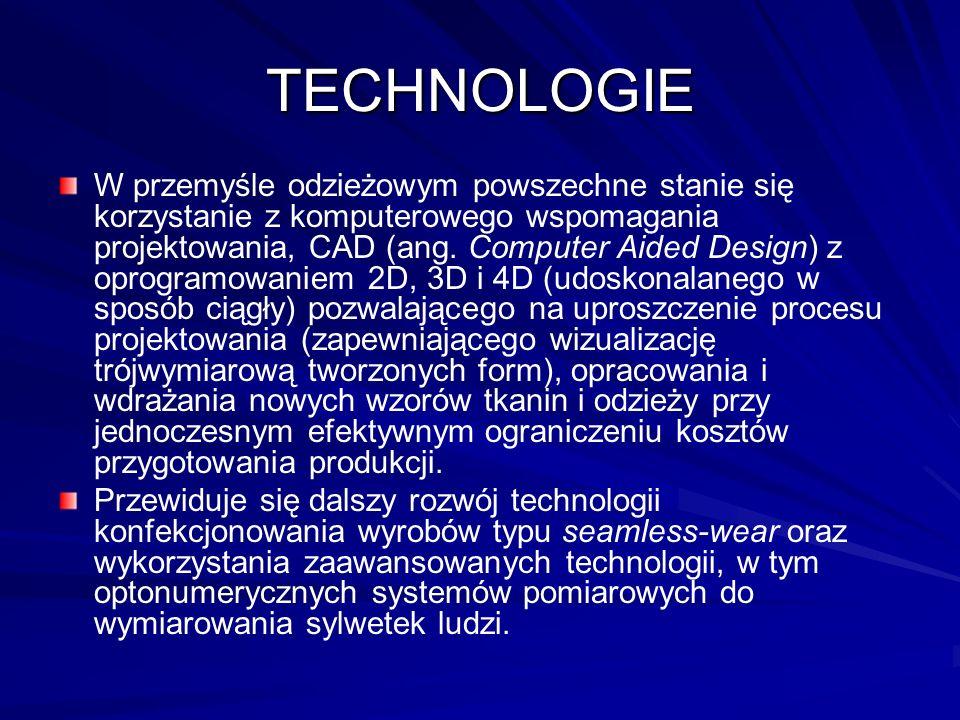 TECHNOLOGIE W przemyśle odzieżowym powszechne stanie się korzystanie z komputerowego wspomagania projektowania, CAD (ang.