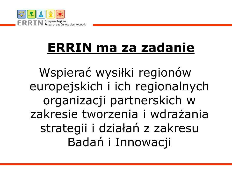 ERRIN ma za zadanie Wspierać wysiłki regionów europejskich i ich regionalnych organizacji partnerskich w zakresie tworzenia i wdrażania strategii i działań z zakresu Badań i Innowacji