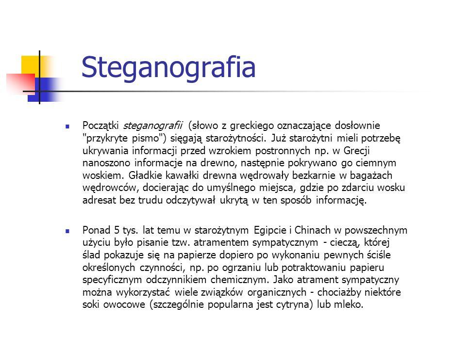 Steganografia Początki steganografii (słowo z greckiego oznaczające dosłownie