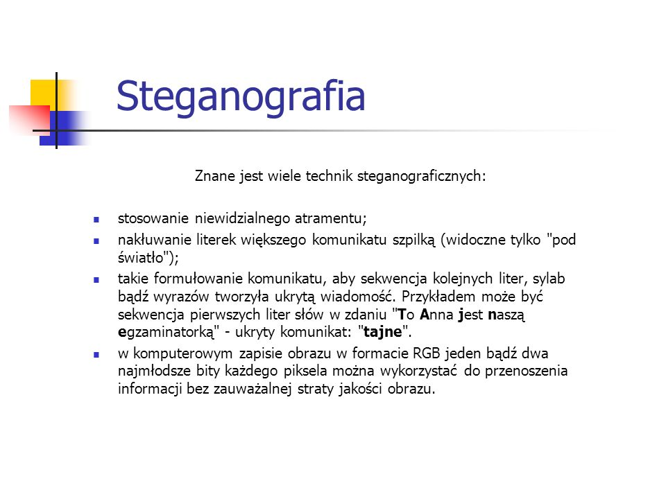 Steganografia Znane jest wiele technik steganograficznych: stosowanie niewidzialnego atramentu; nakłuwanie literek większego komunikatu szpilką (widoc