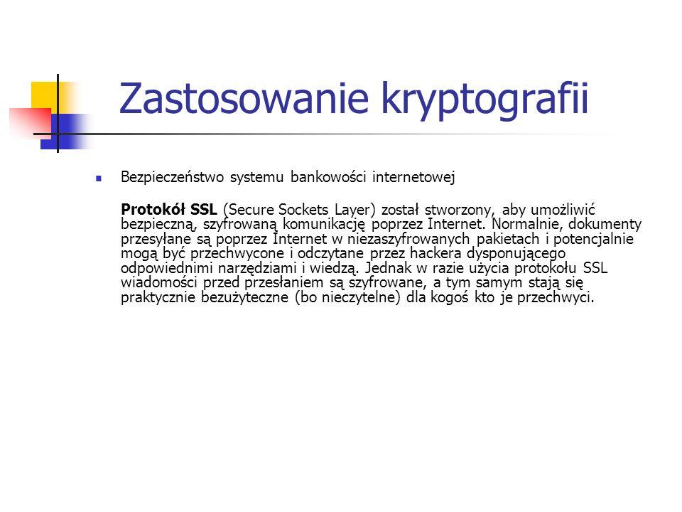 Zastosowanie kryptografii Bezpieczeństwo systemu bankowości internetowej Protokół SSL (Secure Sockets Layer) został stworzony, aby umożliwić bezpieczn