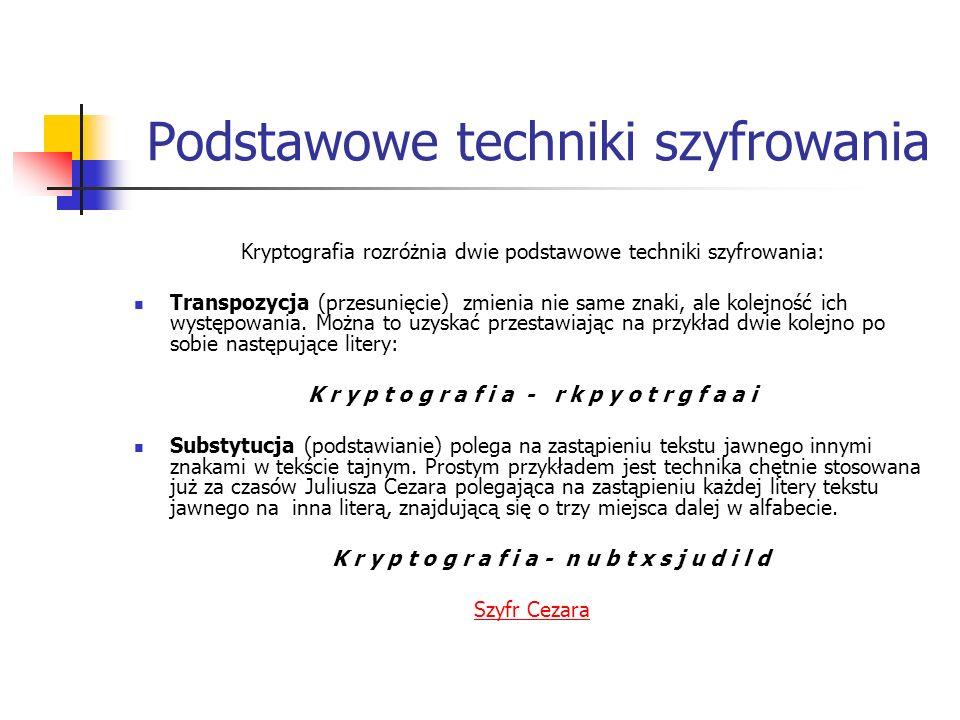 Podstawowe techniki szyfrowania Kryptografia rozróżnia dwie podstawowe techniki szyfrowania: Transpozycja (przesunięcie) zmienia nie same znaki, ale k