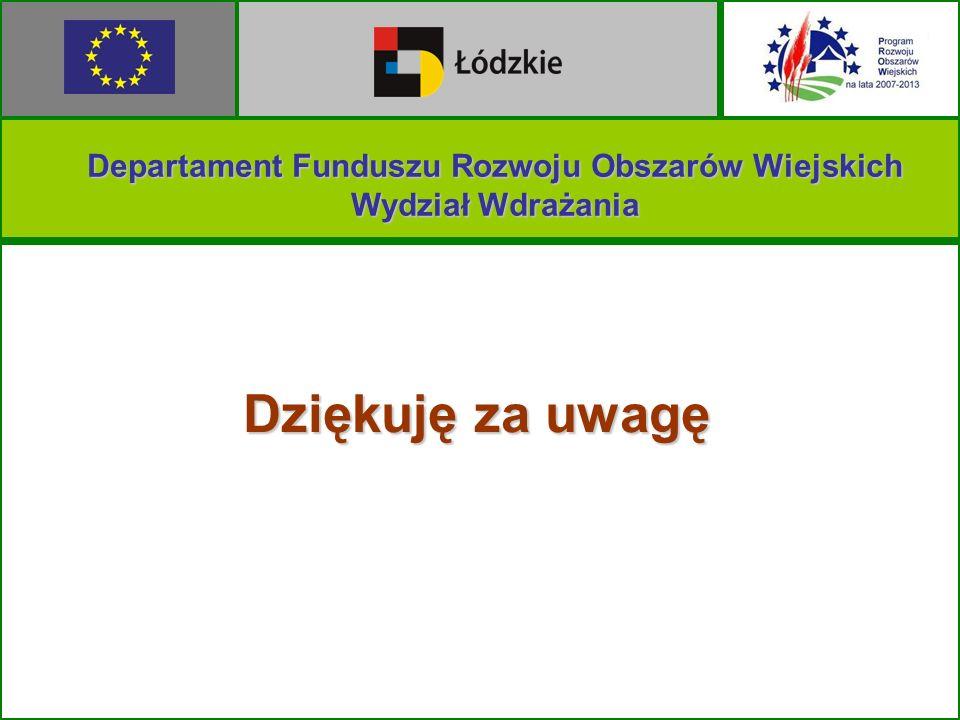 Dziękuję za uwagę Departament Funduszu Rozwoju Obszarów Wiejskich Wydział Wdrażania