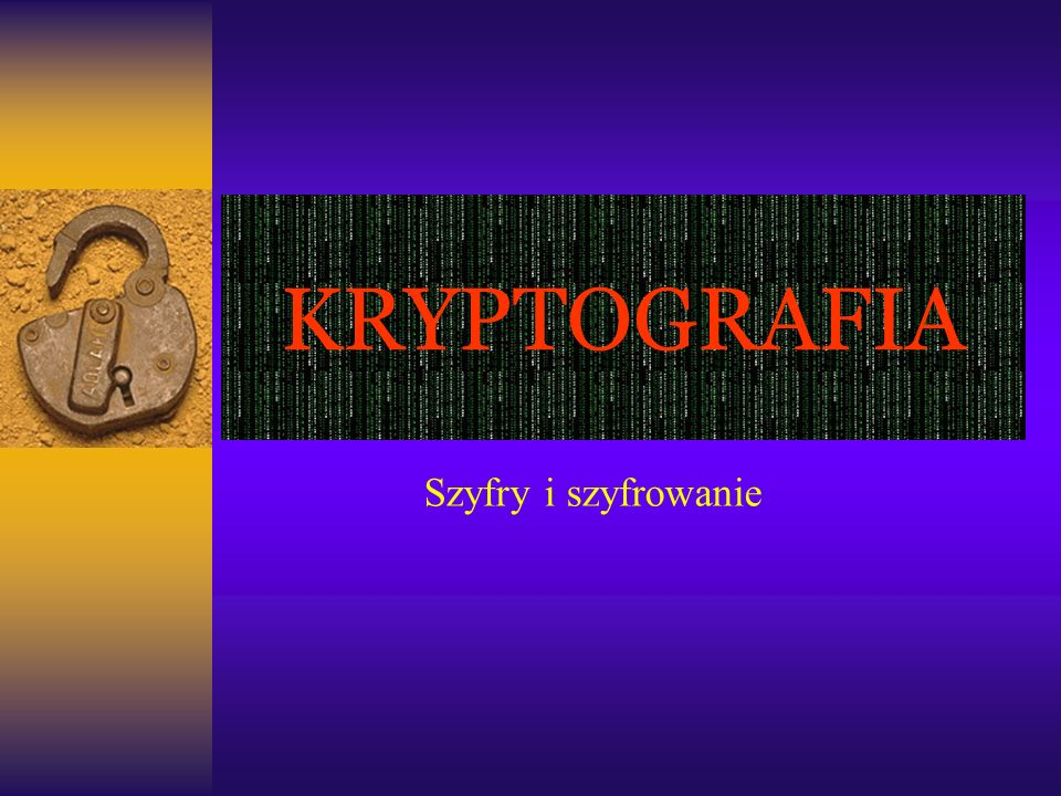 KRYPTOGRAFIA Szyfry i szyfrowanie