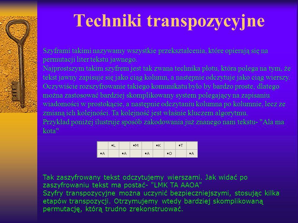 Techniki transpozycyjne Szyframi takimi nazywamy wszystkie przekształcenia, które opierają się na permutacji liter tekstu jawnego. Najprostszym takim