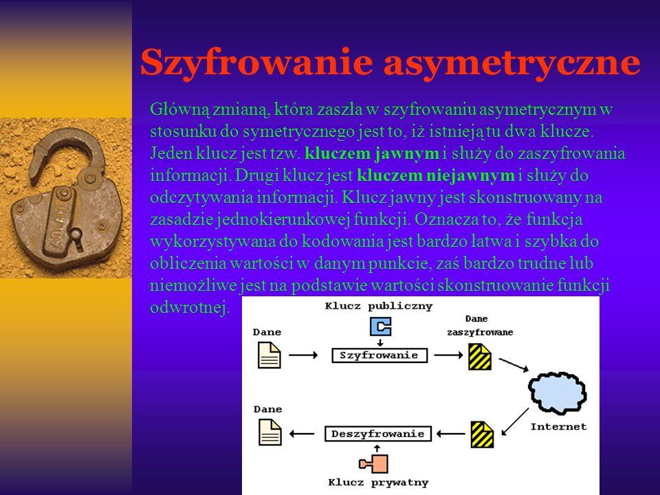 Szyfrowanie asymetryczne Główną zmianą, która zaszła w szyfrowaniu asymetrycznym w stosunku do symetrycznego jest to, iż istnieją tu dwa klucze. Jeden