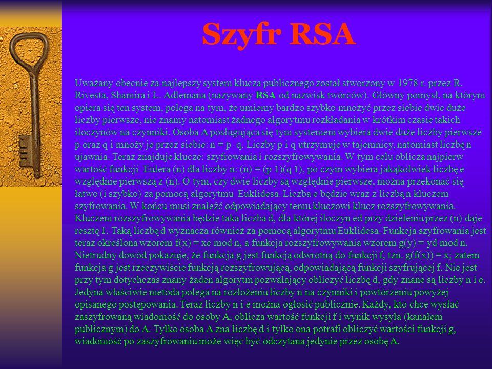 Szyfr RSA Uważany obecnie za najlepszy system klucza publicznego został stworzony w 1978 r. przez R. Rivesta, Shamira i L. Adlemana (nazywany RSA od n