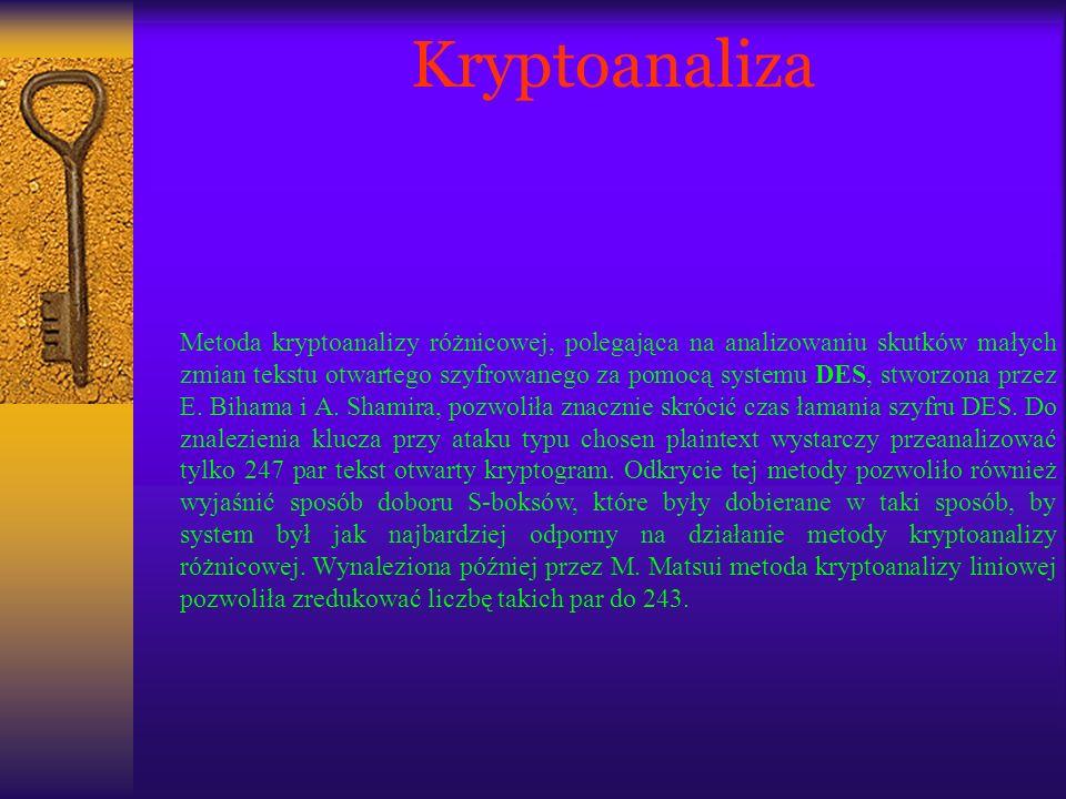 Kryptoanaliza Metoda kryptoanalizy różnicowej, polegająca na analizowaniu skutków małych zmian tekstu otwartego szyfrowanego za pomocą systemu DES, st