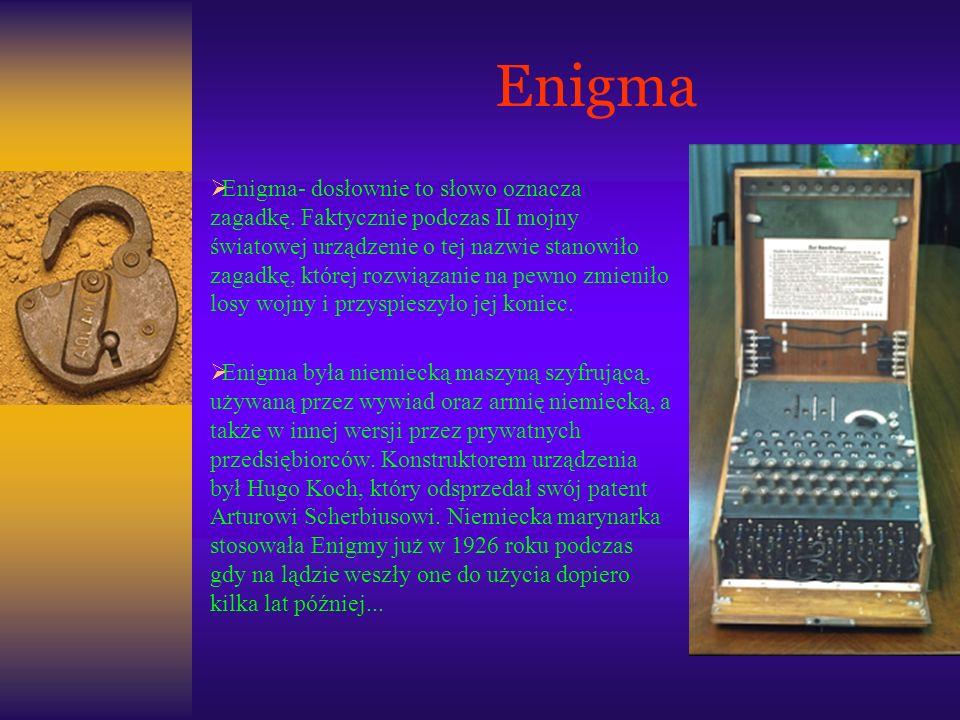 Enigma Enigma- dosłownie to słowo oznacza zagadkę. Faktycznie podczas II mojny światowej urządzenie o tej nazwie stanowiło zagadkę, której rozwiązanie