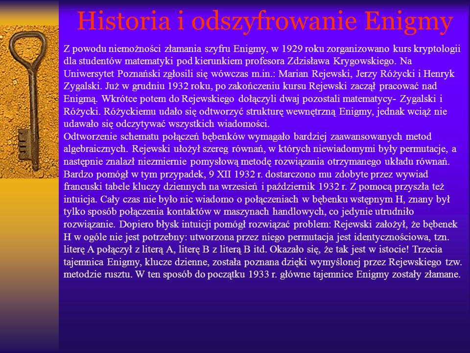 Historia i odszyfrowanie Enigmy Z powodu niemożności złamania szyfru Enigmy, w 1929 roku zorganizowano kurs kryptologii dla studentów matematyki pod k